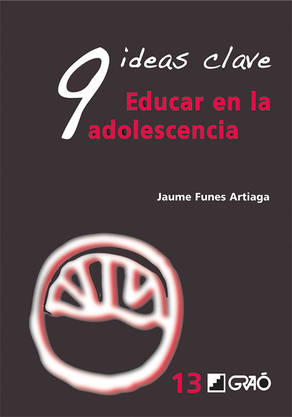 9 Ideas Clave. Educar en la adolescencia